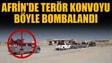 Afrinde terör konvoyu böyle bombalandı