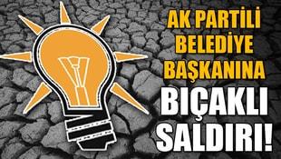 AK Partili Belediye Başkanına bıçaklı saldırı!