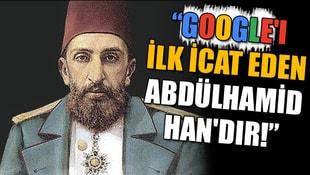 Googleı ilk icat eden Abdülhamid Handır