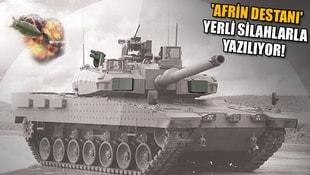 Afrin Destanı yerli silahlarla yazılıyor!