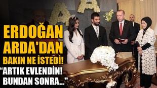 Erdoğan Ardadan bakın ne istedi! Artık evlendin! Bundan sonra...
