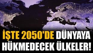 İşte 2050de dünyaya hükmedecek ülkeler!