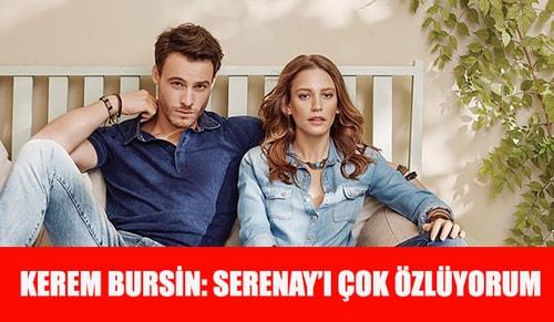 Kerem Bursin: Serenay'ı çok özlüyorum