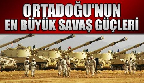 Ortadoğunun en büyük savaş güçleri...