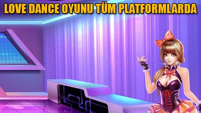 Love dance oyunu tüm platformlarda