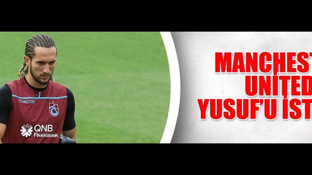 Manchester United  Yusufu istiyor!