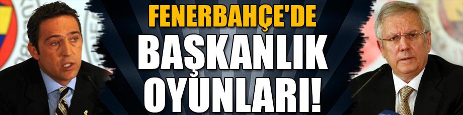 Fenerbahçede başkanlık oyunları!