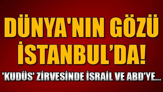 Dünyanın gözü İstanbulda! Kritik Kudüs zirvesinde İsrail ve ABDye...