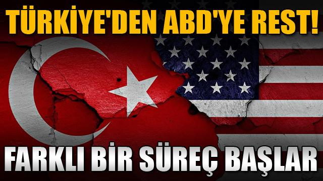 Türkiyeden ABDye rest: Farklı bir süreç başlar