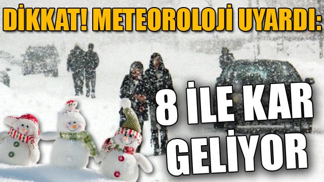 Dikkat! Meteoroloji uyardı: 8 ile kar geliyor