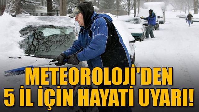 Meteorolojiden 5 il için hayati uyarı!