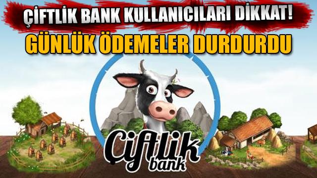 Çiftlik Bank kullanıcıları dikkat! Günlük ödemeler durdurdu
