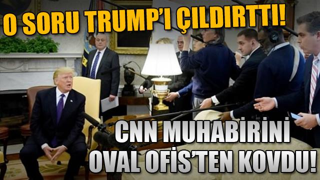Trump, CNN muhabirini Oval Ofis'ten kovdu!