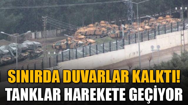 Sınırda duvarlar kalktı! Tanklar harekete geçiyor