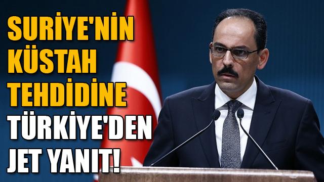 Suriyenin küstah tehdidine Türkiyeden jet yanıt!