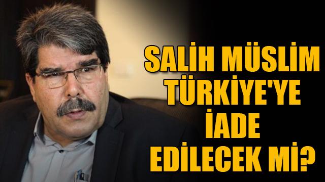 Salih Müslim Türkiyeye iade edilecek mi?