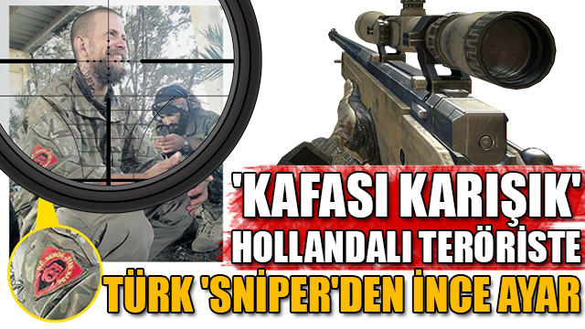 Kafası karışık Hollandalı teröriste Türk sniperden ince ayar