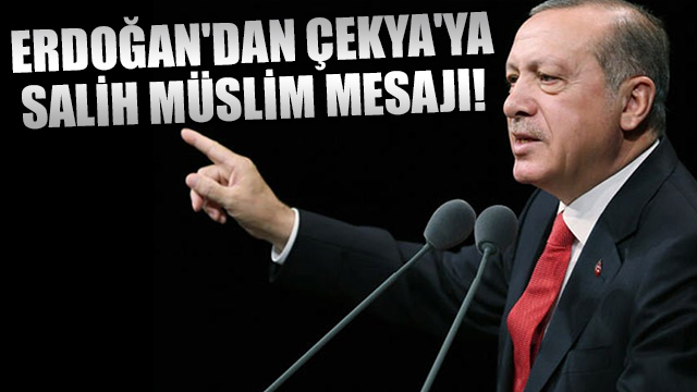 Erdoğandan Çekyaya Salih Müslim mesajı!