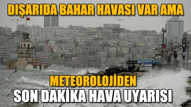 Meteorolojiden son dakika uyarısı geldi