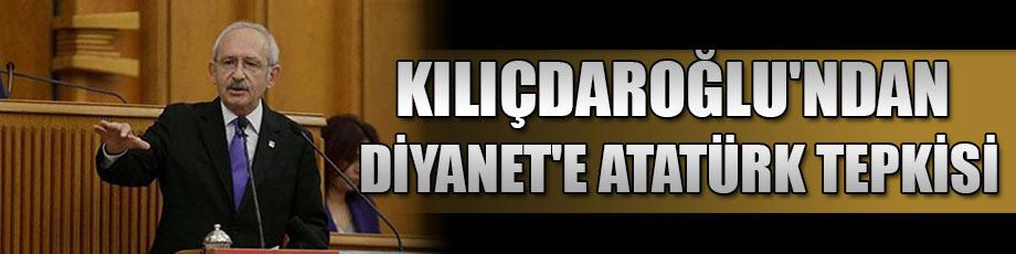 Kılıçdaroğlundan Diyanete Atatürk tepkisi