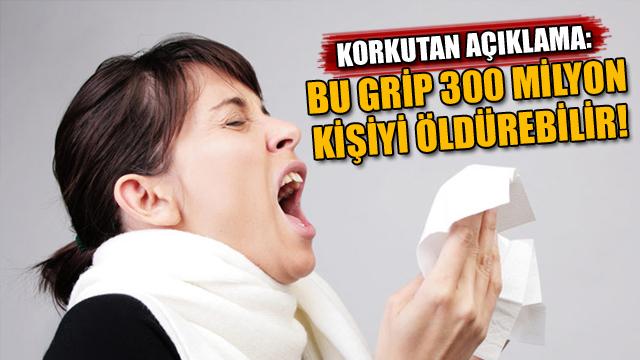 Korkutan açıklama: Bu grip 300 milyon kişiyi öldürebilir!