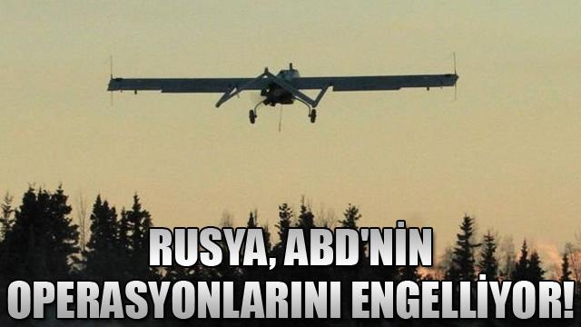 Rusya, ABDnin operasyonlarını engelliyor!