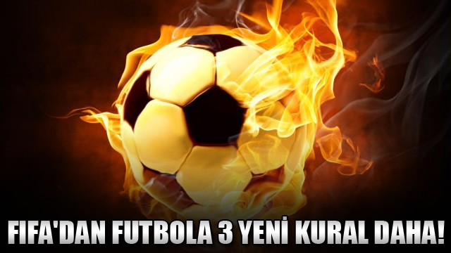 FIFAdan futbola 3 yeni kural daha!