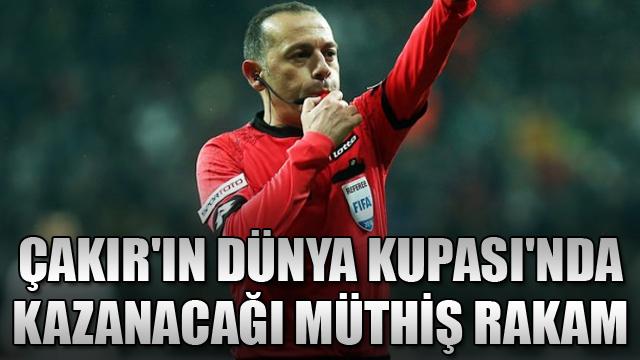 Çakırın Dünya Kupasında kazanacağı müthiş rakam