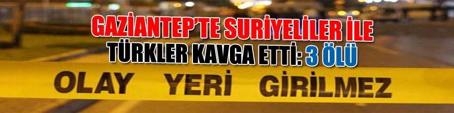 Gaziantepte Suriyeliler ile Türkler kavga etti: 3 ölü